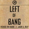 Patrick Van Horne & Jason A. Riley - Left of Bang: How the Marine Corps' Combat Hunter Program Can Save Your Life (Unabridged)  artwork