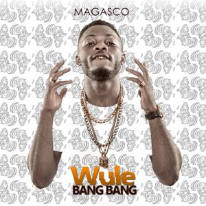 Magasco - Wule Bang Bang