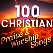 100 Christian Praise & Worship Songs