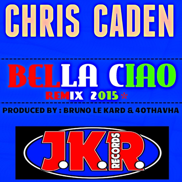 Chris Caden - Bella ciao Remix 2015 (Produced by Bruno Le Kard & 40Thavha)