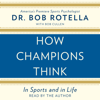Dr. Bob Rotella - How Champions Think: In Sports and in Life (Unabridged) artwork