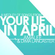 Your Lie in April - Medley - Dima Lancaster & AmaLee - Dima Lancaster & AmaLee