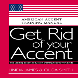 Get Rid of Your Accent: General American: American Accent Training Manual (Unabridged) audiobook