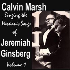 Calvin Marsh Singing the Messianic Songs of Jeremiah Ginsberg, Vol. 1