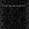 THE GREAT VACATION VOL.1 ~SUPER BEST OF GLAY~ ジャケット写真