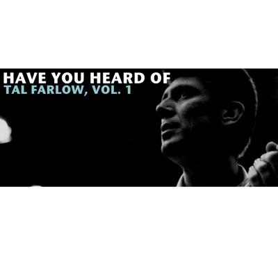 Have You Heard of Tal Farlow, Vol. 1 - Tal Farlow