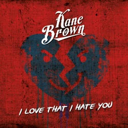 View album Kane Brown - I Love That I Hate You - Single