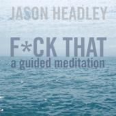 F*ck That: A Guided Meditation-Jason Headley