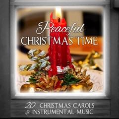Peaceful Christmas Time: 20 Christmas Carols & Instrumental Music
