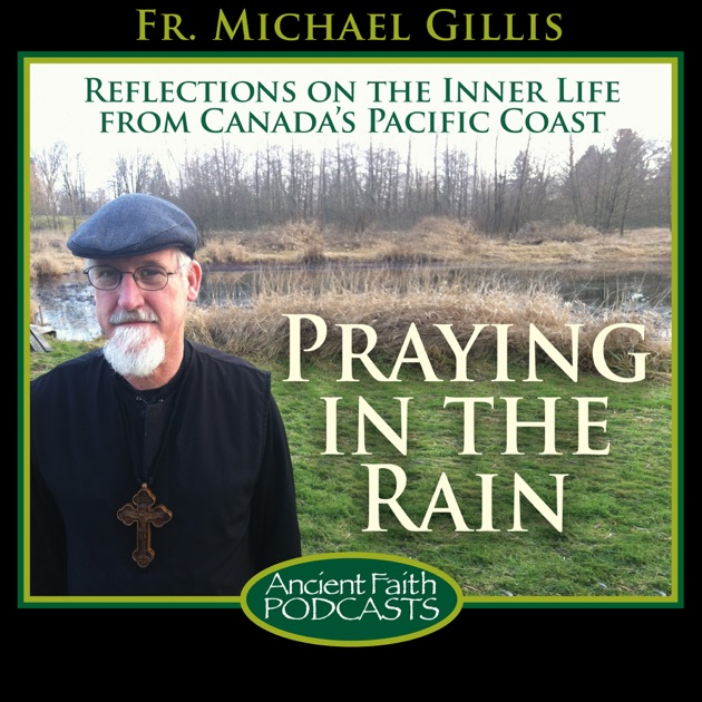 Praying in the Rain by Fr  Michael Gillis and Ancient Faith Radio on