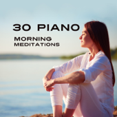 30 Piano Morning Meditations: Zen Music to Mindfulness, Contemplations, Daily Prayer, Breathing Techniques, Yoga Training, Healing Mantras