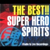The Best!! Super Hero Spirits - Studio & Live Recordings - Various Artists