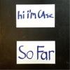 So Far - Hi I'm Case