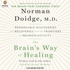 The Brain's Way of Healing: Remarkable Discoveries and Recoveries from the Frontiers of Neuroplasticity (Unabridged)