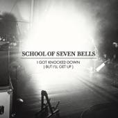 School of Seven Bells - I Got Knocked Down (But I'll Get Up)