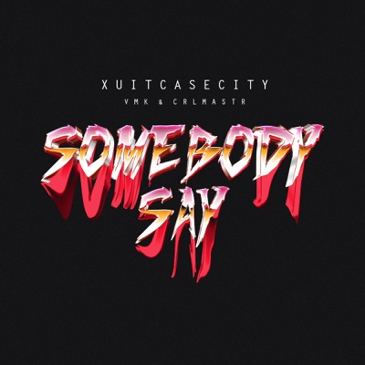 Somebody Say - Single - Xuitcasecity, Vmk & Crlmastr album