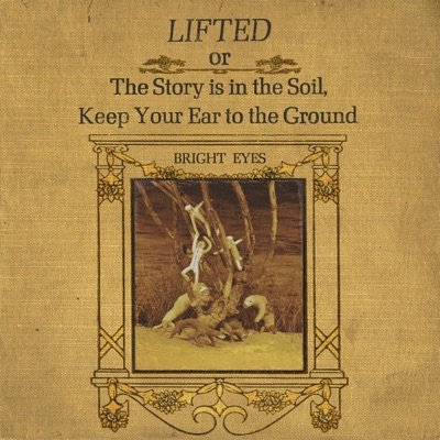 LIFTED or the Story Is in the Soil, Keep Your Ear to the Ground (Remastered) - Bright Eyes