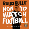 Ruud Gullit - How to Watch Football (Unabridged) artwork