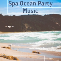 Spa Ocean Party Music: Relaxing Nature Day Spa Sounds, Gentle Sounds of the Sea for Wellness, Sensual Massage, Meditation & Relaxation Music Lounge