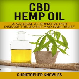 CBD Hemp Oil: A Natural Alternative for Disease Treatment and Pain Relief: Natural Wellness, Book 2 (Unabridged) audiobook