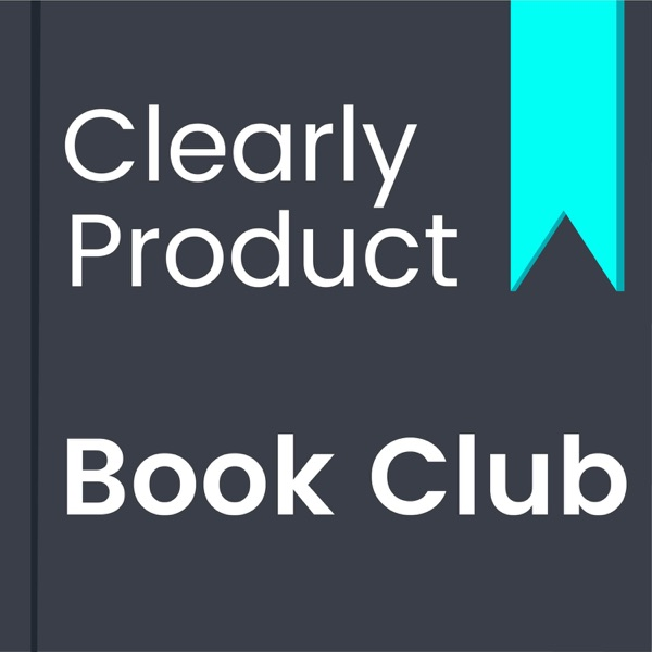The Clearly Product Book Club Podcast - Clearly Product