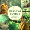 111 Healing Sounds: Buddhist Meditation Music - Deep Zen Ambient, Nature Songs and Relaxing Tracks for OM Chanting, Prayer of Strength and Spiritual Connection - Buddhism Academy