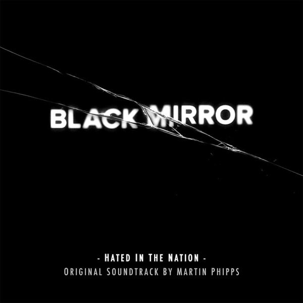 Black Mirror: Hated in the Nation (Original Soundtrack by Martin Phipps) - EP