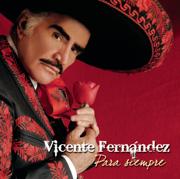 Para Siempre - Vicente Fernández - Vicente Fernández