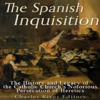 Charles River Editors - The Spanish Inquisition: The History and Legacy of the Catholic Church's Notorious Persecution of Heretics (Unabridged)  artwork