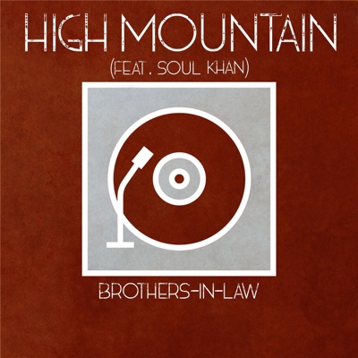 High Mountain (feat. Soul Khan) - Single - Brothers-in-Law album