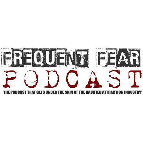 The Frequent Fear Podcast - Covering the scare industry including Halloween Horror Nights, Tulleys Shocktober Fest, Mckamey M