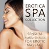 Erotica Spa Collection: Sensual Piano Shades for Erotic Massage, Background Music for Intimacy & Making Love, Tantric Sex Songs, Luxury Hotel Spa - Sexual Music Collection