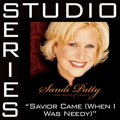 Savior Came (When I Was Needy) [Studio Series Performance Track] - EP - Sandi Patty