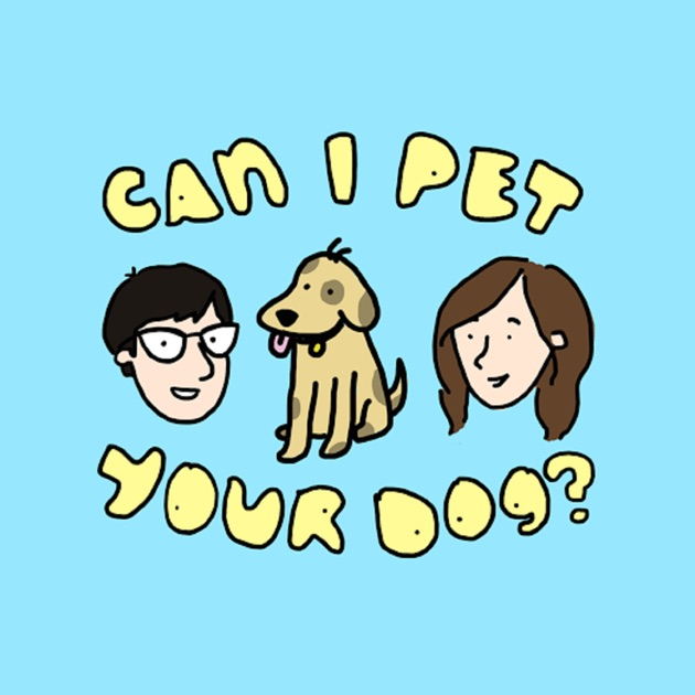 Can I Pet Your Dog By Maximum Fun On Apple Podcasts