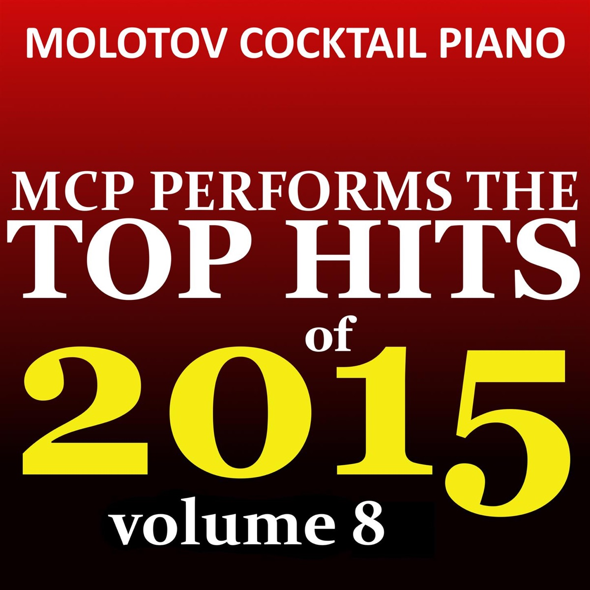 Top Hits of 2015 Vol 8 Molotov Cocktail Piano CD cover