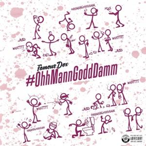 OhhMannGoddDamm - Famous Dex - Famous Dex