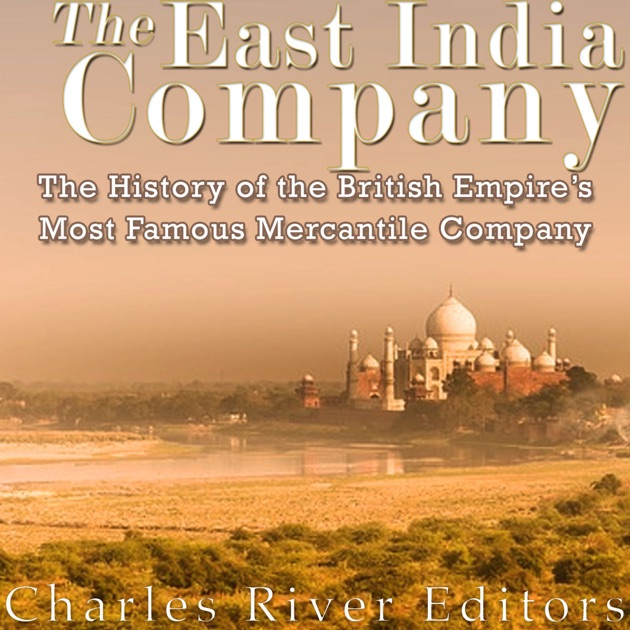 the history of the british east india company Commercial production of tea began after the conquest of large areas by the british east india company, at which point large tracts of land were converted for mass.