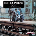 B.T. Express - If It Don't Turn You On (You Oughta Leave It Alone)