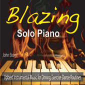 Blazing Solo Piano: Upbeat Instrumental Music for Driving, Exercise Dance Routines
