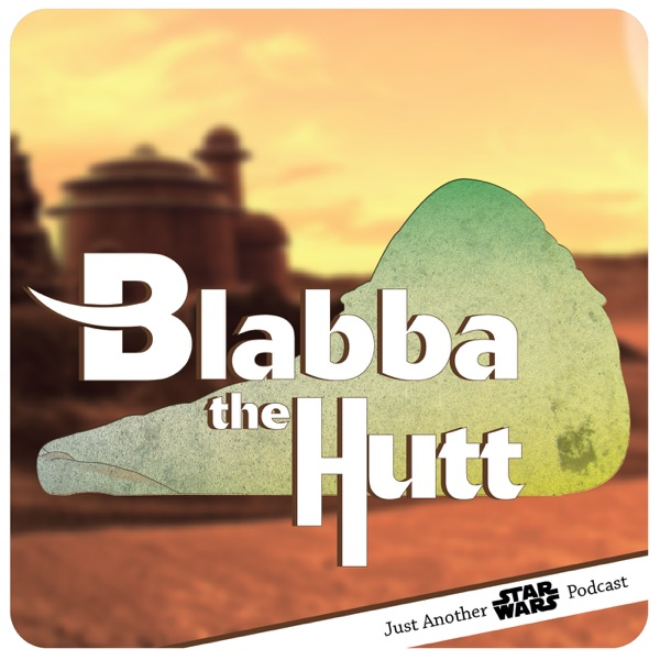 Blabba The Hutt - Just Another Star Wars Podcast.
