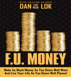 F.U. Money: Make as Much Money as You Damn Well Want and Live Your LIfe as You Damn Well Please! (Unabridged) audiobook