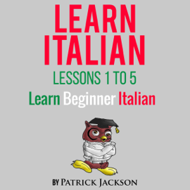 Learn Italian with Learn Beginner Italian Lessons 1-5: From Learning Like Crazy (Unabridged) audiobook