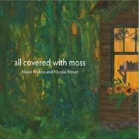 All Covered with Moss by Alison Perkins & Nicolas Brown on Apple Music