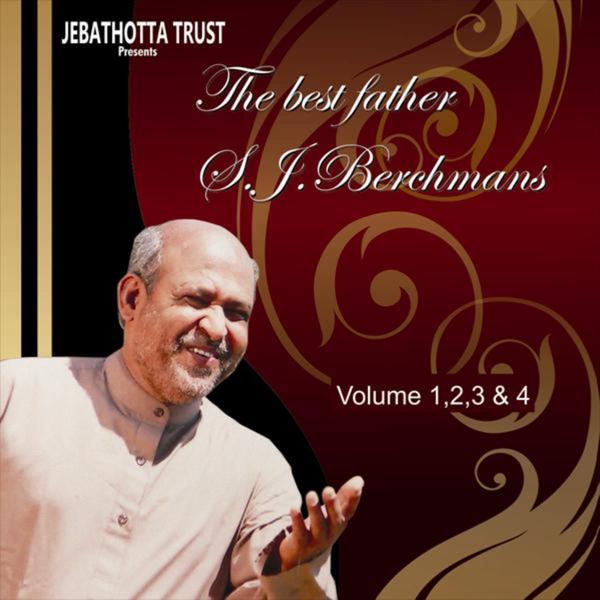 The Best of Fr  S  J  Berchmans, Vol  1, 2, 3 & 4 (Jebathotta  Jeyageethangal Songs) by Fr S J Berchmans