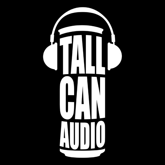 Tall Can Audio by Tall Can Audio on Apple Podcasts d3604bd01