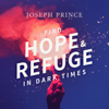 Find Hope and Refuge in Dark Times - Joseph Prince