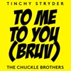 To Me, To You (Bruv) - Single, Tinchy Stryder & The Chuckle Brothers