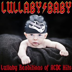 Lullaby Baby - Lullaby Renditions of ACDC Hits