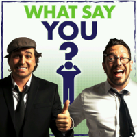 What Say You? podcast