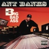 Big Badass - Ant Banks